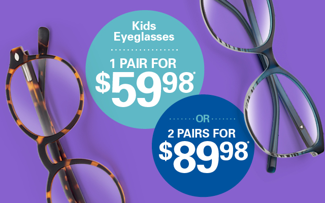 Kids eyeglasses - 1 pair for $59.98 or 2 pairs for $89.98